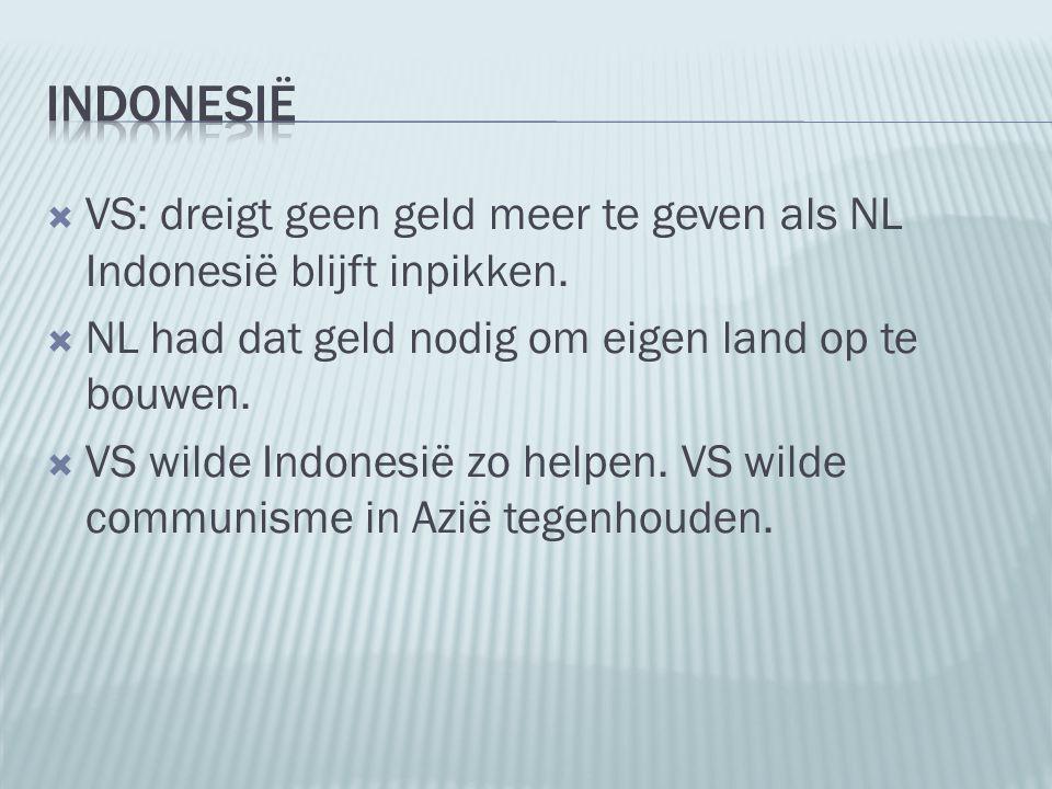Indonesië VS: dreigt geen geld meer te geven als NL Indonesië blijft inpikken. NL had dat geld nodig om eigen land op te bouwen.