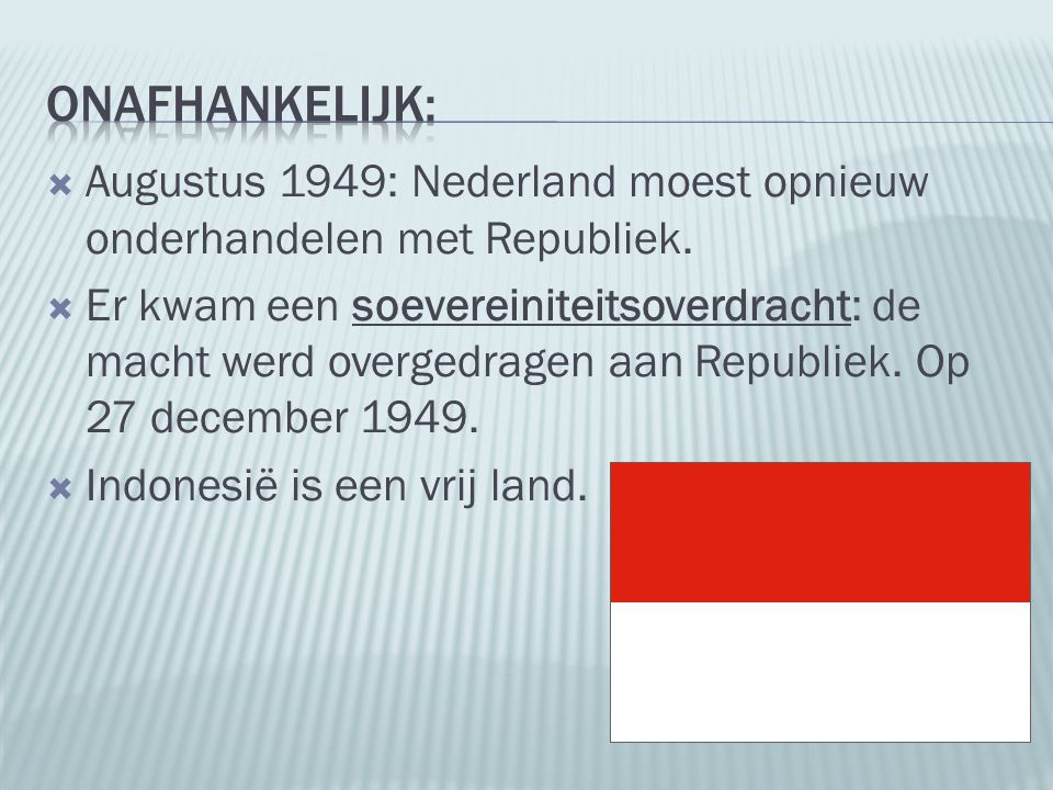 Onafhankelijk: Augustus 1949: Nederland moest opnieuw onderhandelen met Republiek.