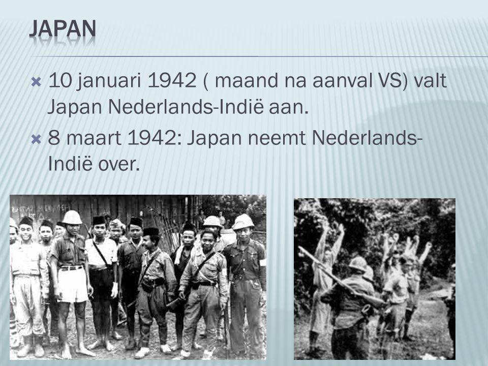Japan 10 januari 1942 ( maand na aanval VS) valt Japan Nederlands-Indië aan.