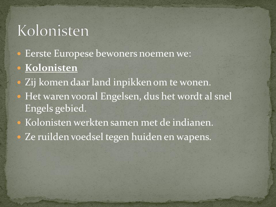 Kolonisten Eerste Europese bewoners noemen we: Kolonisten