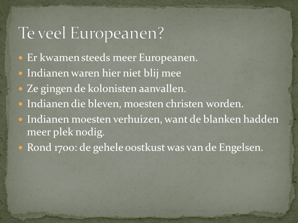 Te veel Europeanen Er kwamen steeds meer Europeanen.
