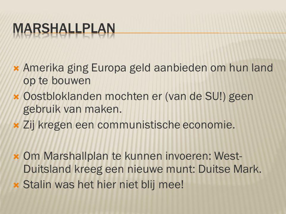 Marshallplan Amerika ging Europa geld aanbieden om hun land op te bouwen. Oostbloklanden mochten er (van de SU!) geen gebruik van maken.