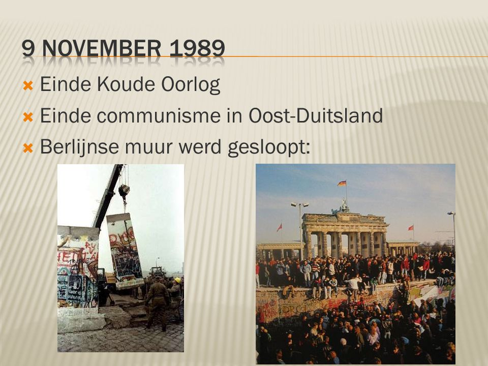 9 november 1989 Einde Koude Oorlog Einde communisme in Oost-Duitsland