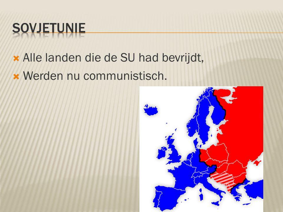Sovjetunie Alle landen die de SU had bevrijdt,