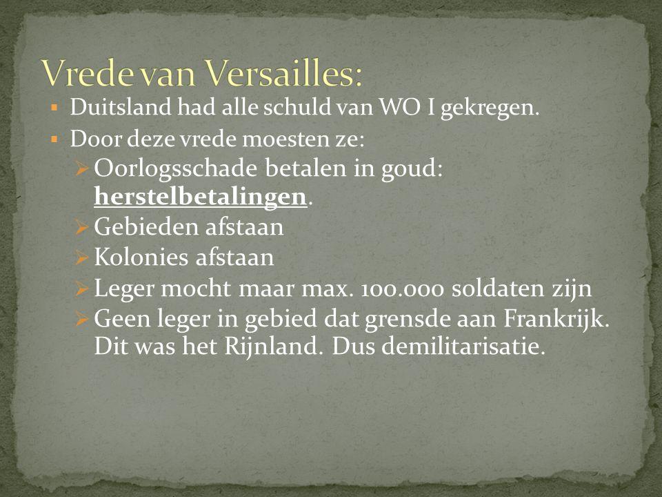 Vrede van Versailles: Duitsland had alle schuld van WO I gekregen. Door deze vrede moesten ze: Oorlogsschade betalen in goud: herstelbetalingen.