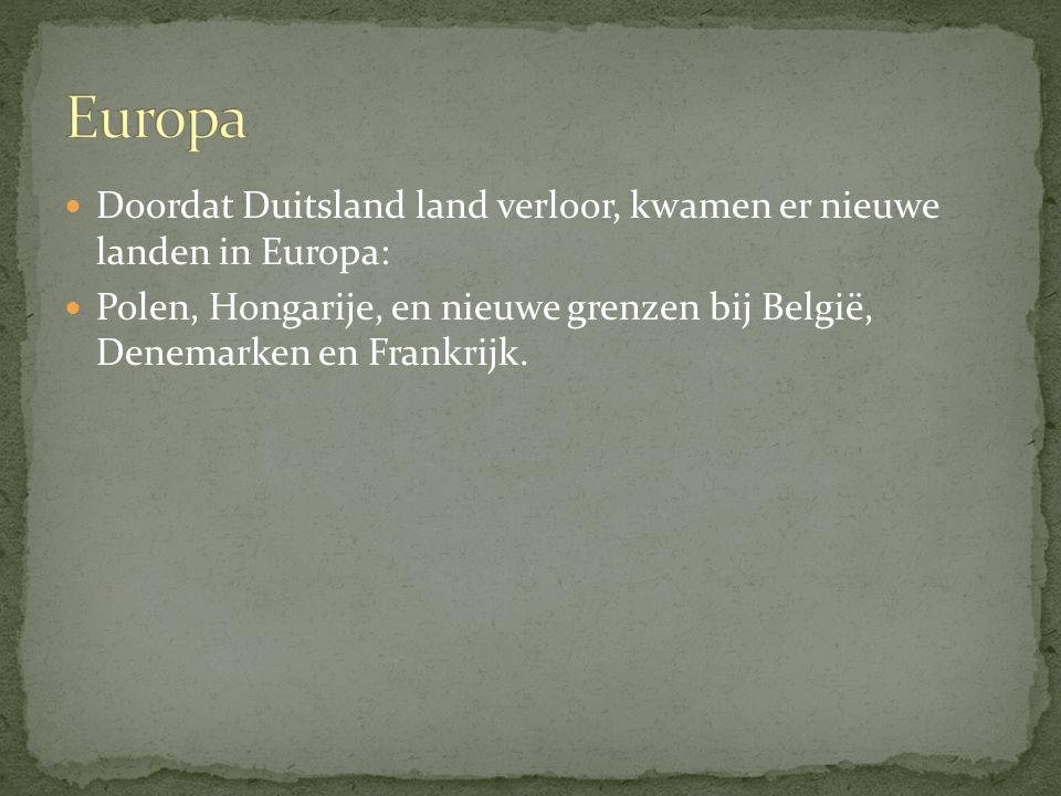 Europa Doordat Duitsland land verloor, kwamen er nieuwe landen in Europa: Polen, Hongarije, en nieuwe grenzen bij België, Denemarken en Frankrijk.