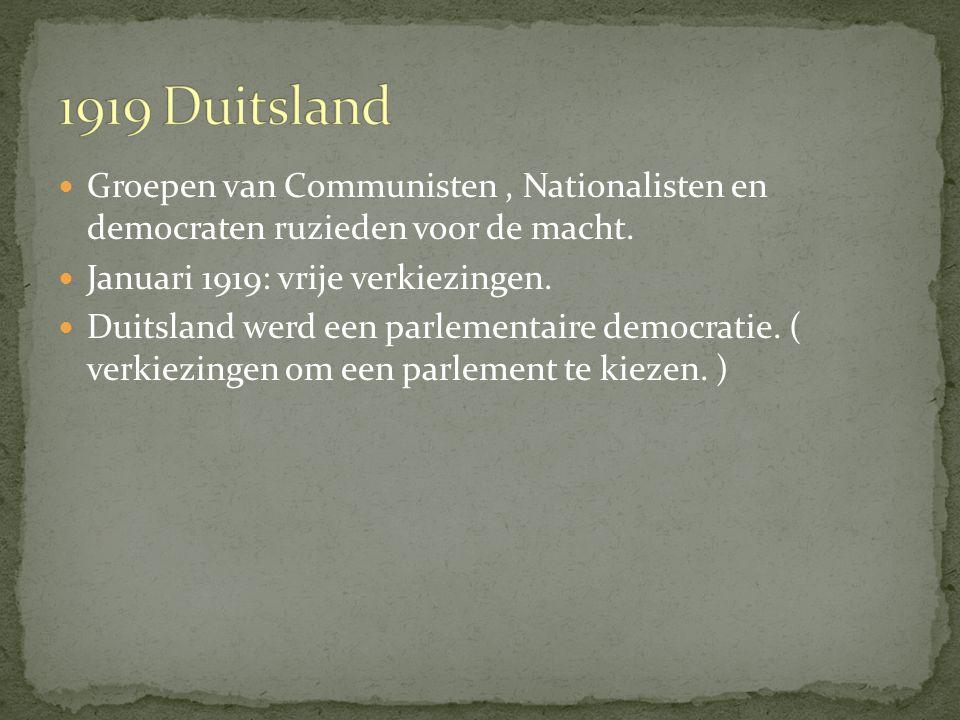 1919 Duitsland Groepen van Communisten , Nationalisten en democraten ruzieden voor de macht. Januari 1919: vrije verkiezingen.