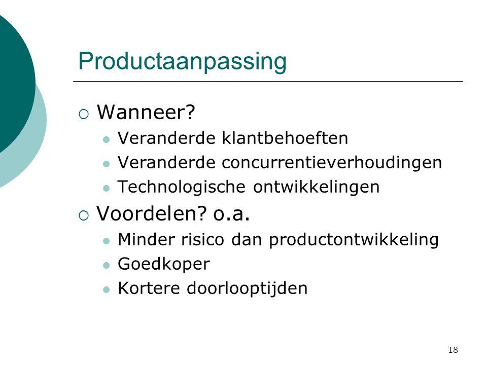 Productaanpassing Wanneer Voordelen o.a. Veranderde klantbehoeften