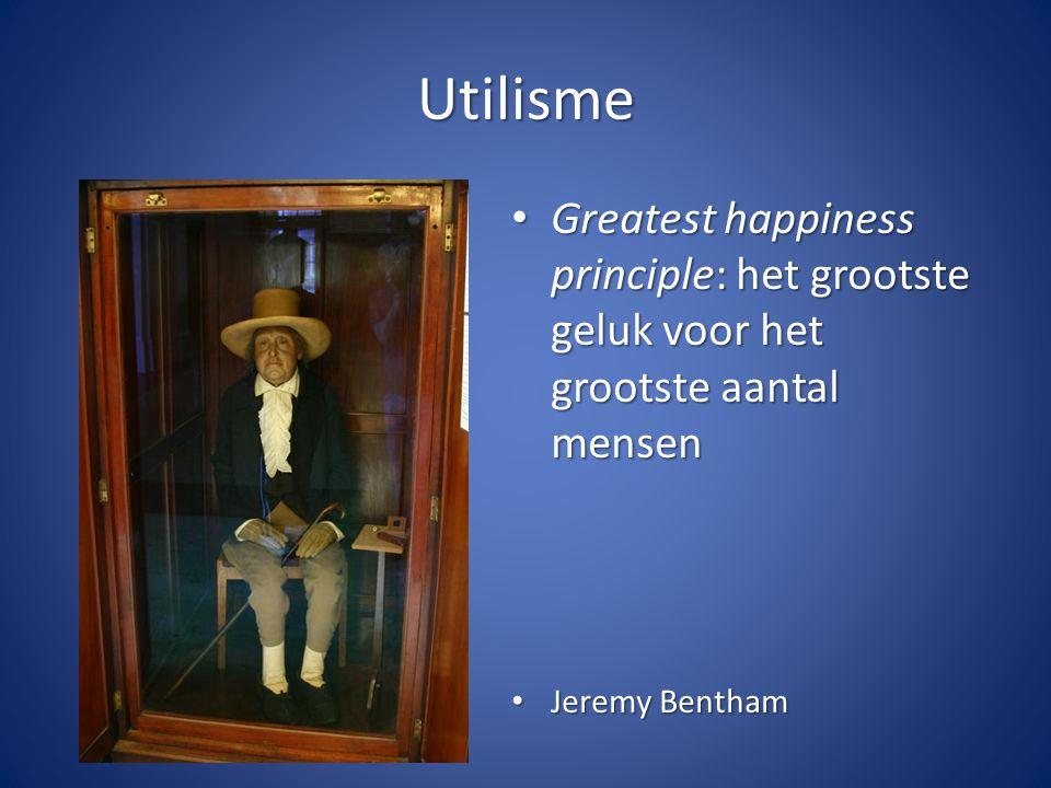 Utilisme Greatest happiness principle: het grootste geluk voor het grootste aantal mensen. Jeremy Bentham.