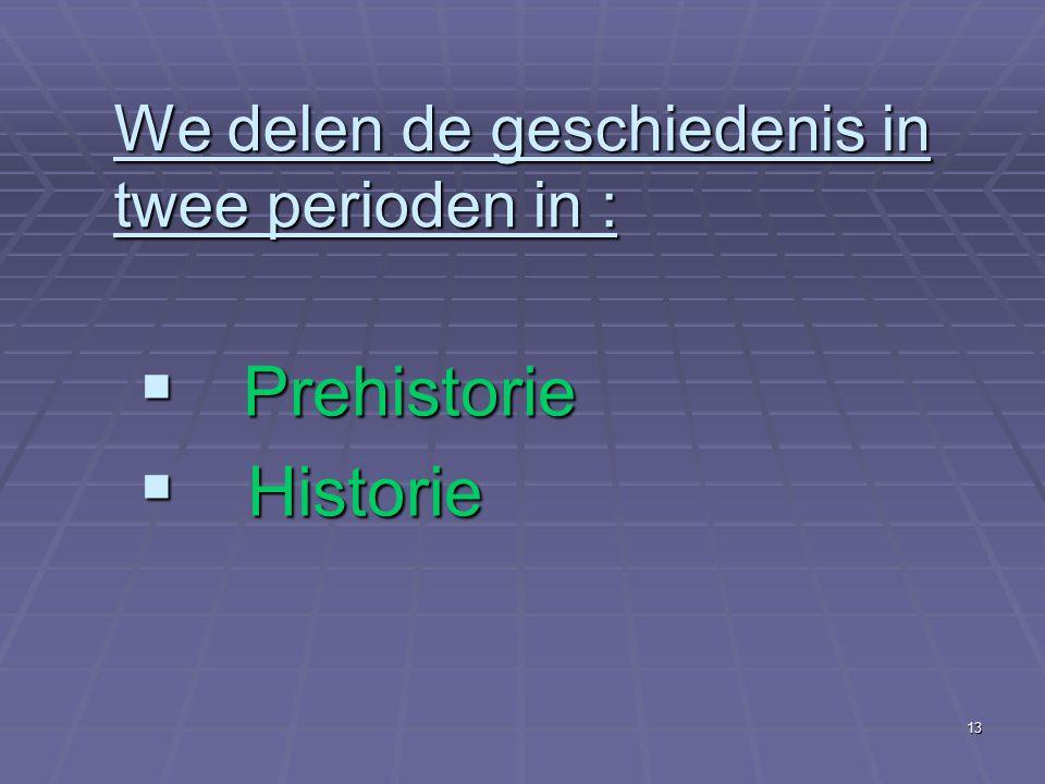 We delen de geschiedenis in twee perioden in :