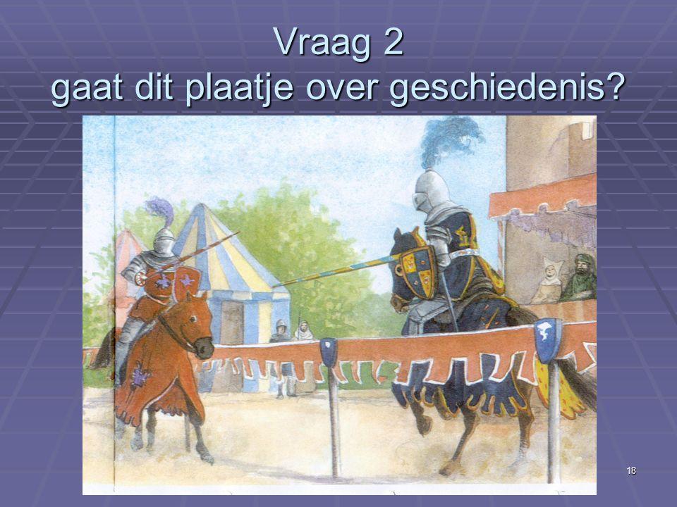 Vraag 2 gaat dit plaatje over geschiedenis