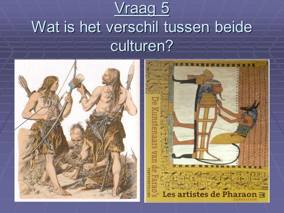 Vraag 5 Wat is het verschil tussen beide culturen