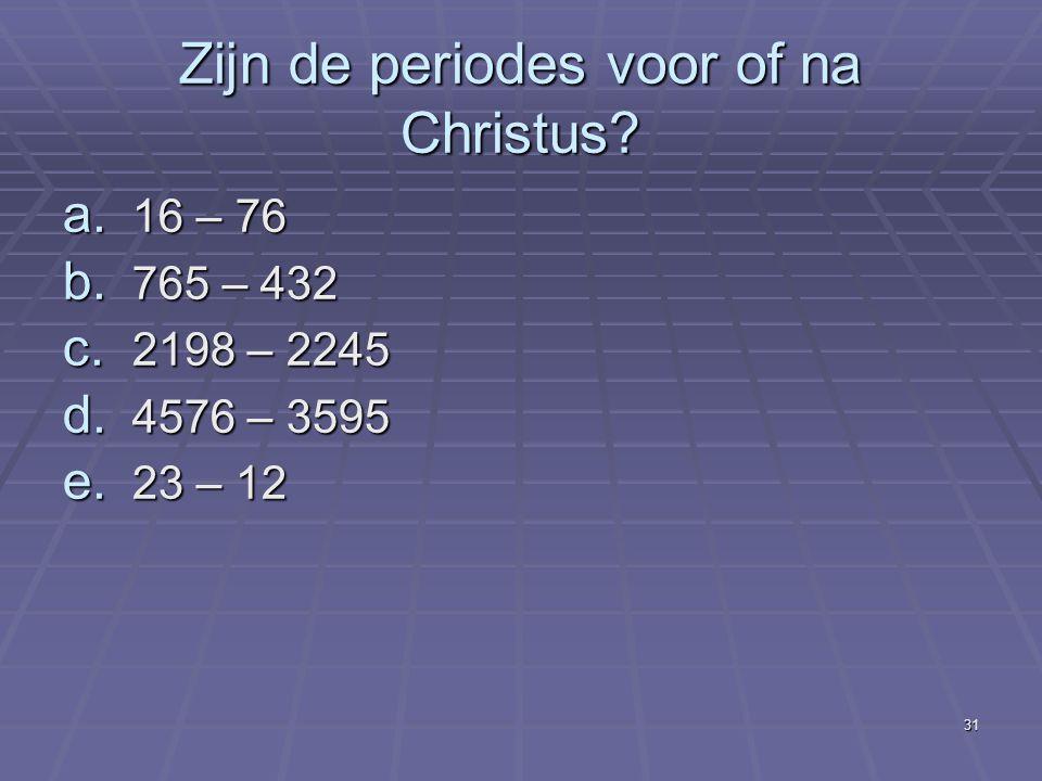 Zijn de periodes voor of na Christus