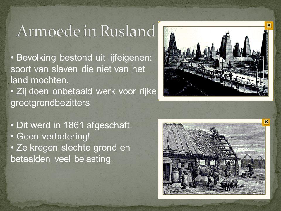 Armoede in Rusland Bevolking bestond uit lijfeigenen: soort van slaven die niet van het land mochten.