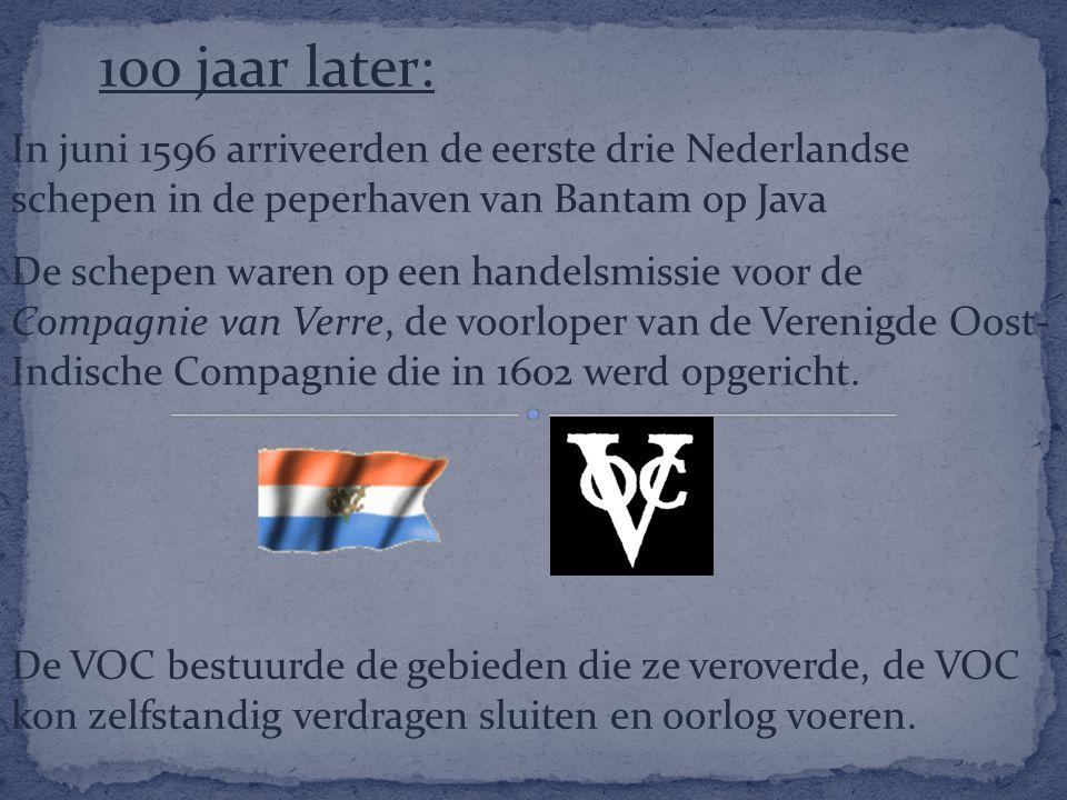 100 jaar later: In juni 1596 arriveerden de eerste drie Nederlandse schepen in de peperhaven van Bantam op Java.