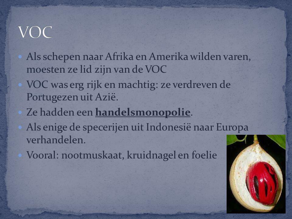 VOC Als schepen naar Afrika en Amerika wilden varen, moesten ze lid zijn van de VOC.