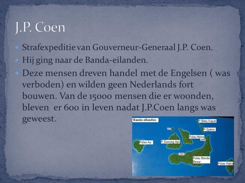 J.P. Coen Strafexpeditie van Gouverneur-Generaal J.P. Coen. Hij ging naar de Banda-eilanden.