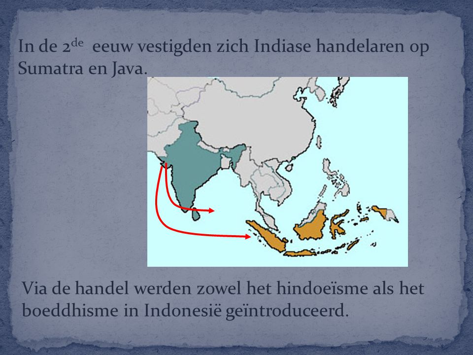 In de 2de eeuw vestigden zich Indiase handelaren op Sumatra en Java.