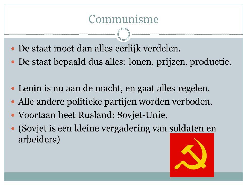 Communisme De staat moet dan alles eerlijk verdelen.