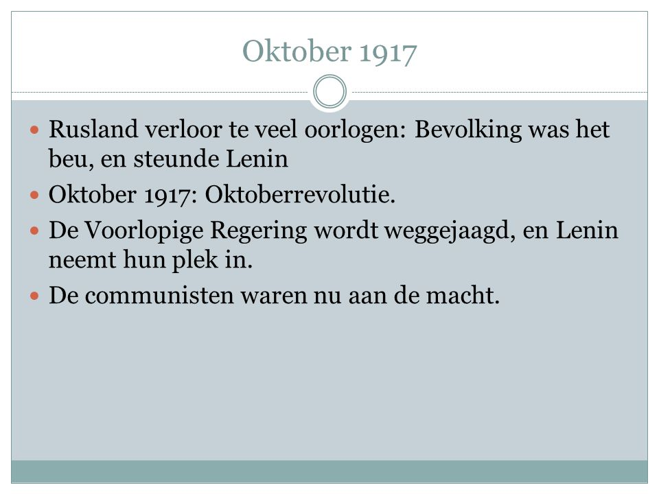 Oktober 1917 Rusland verloor te veel oorlogen: Bevolking was het beu, en steunde Lenin. Oktober 1917: Oktoberrevolutie.