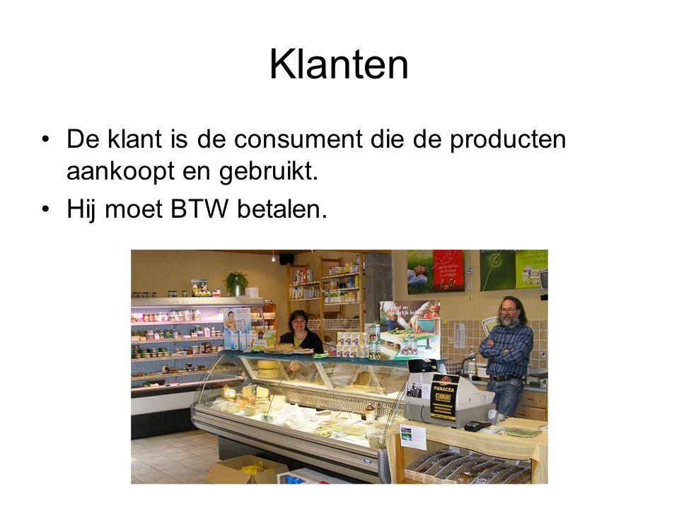 Klanten De klant is de consument die de producten aankoopt en gebruikt. Hij moet BTW betalen.