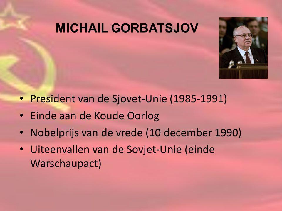 MICHAIL GORBATSJOV President van de Sjovet-Unie (1985-1991)