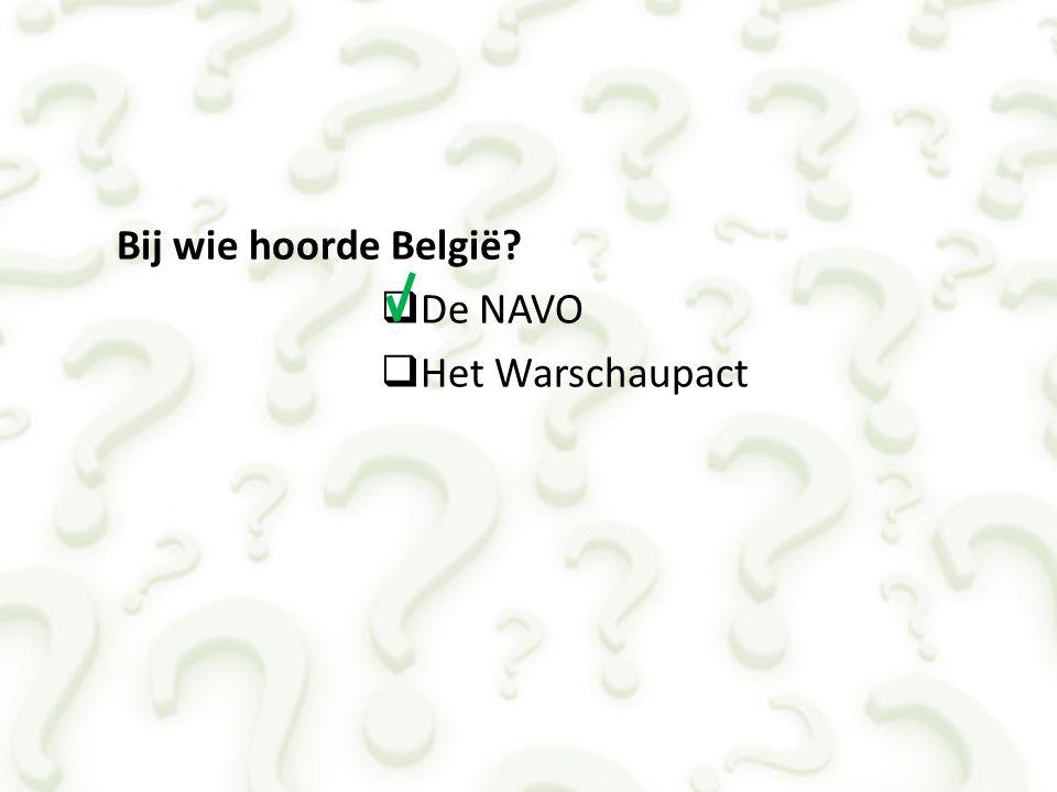 Bij wie hoorde België De NAVO Het Warschaupact