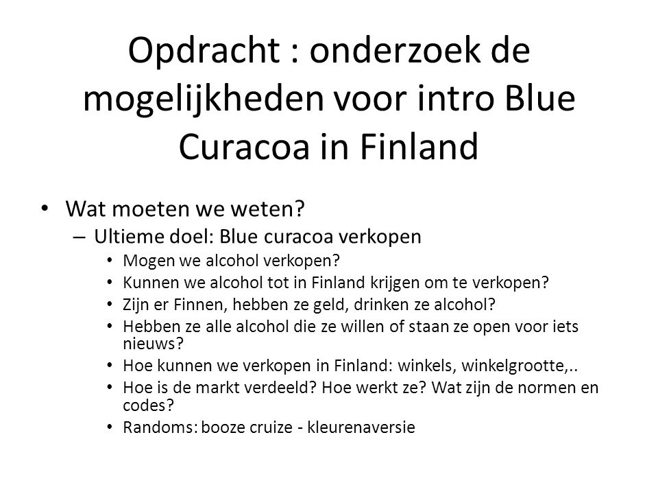 Opdracht : onderzoek de mogelijkheden voor intro Blue Curacoa in Finland