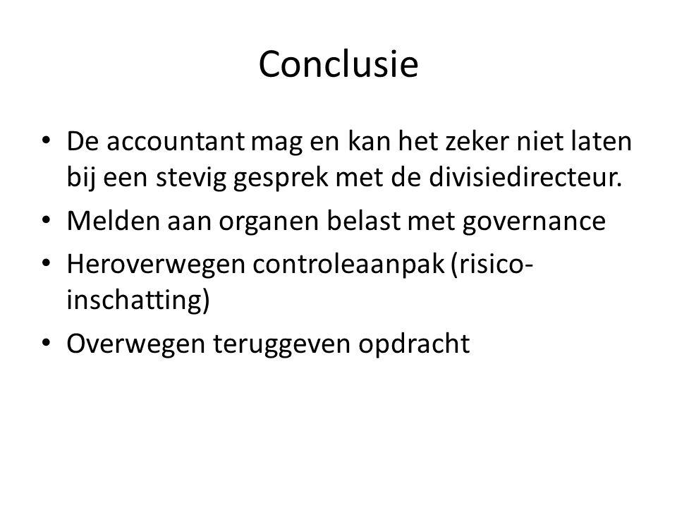 Conclusie De accountant mag en kan het zeker niet laten bij een stevig gesprek met de divisiedirecteur.