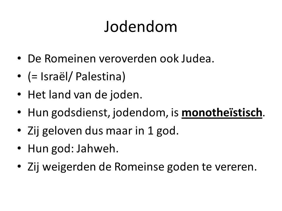 Jodendom De Romeinen veroverden ook Judea. (= Israël/ Palestina)