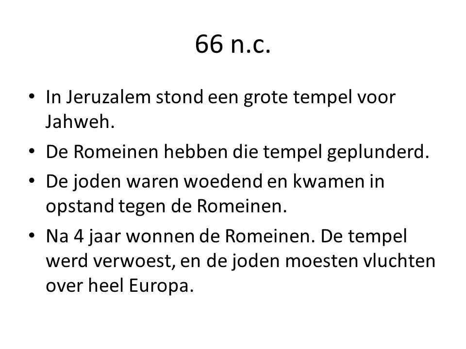 66 n.c. In Jeruzalem stond een grote tempel voor Jahweh.