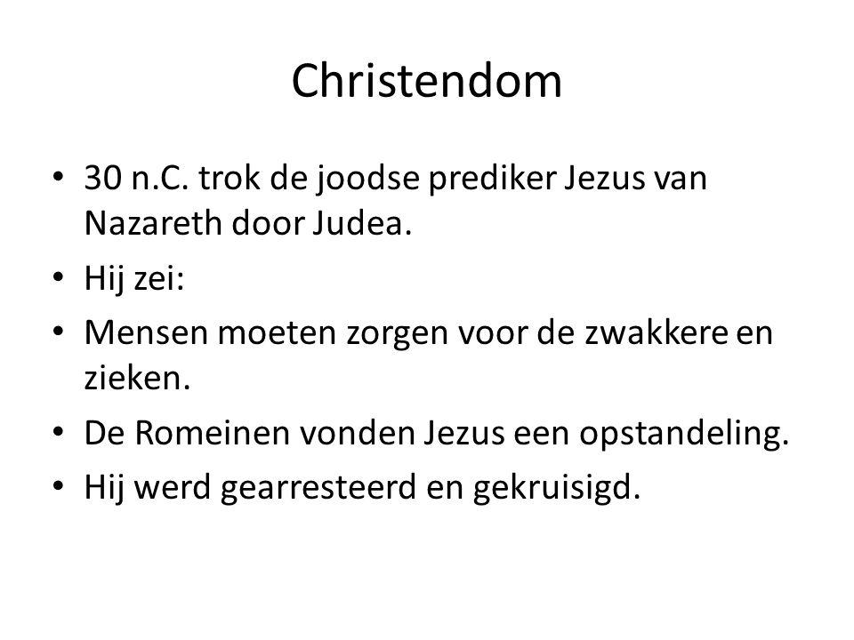 Christendom 30 n.C. trok de joodse prediker Jezus van Nazareth door Judea. Hij zei: Mensen moeten zorgen voor de zwakkere en zieken.
