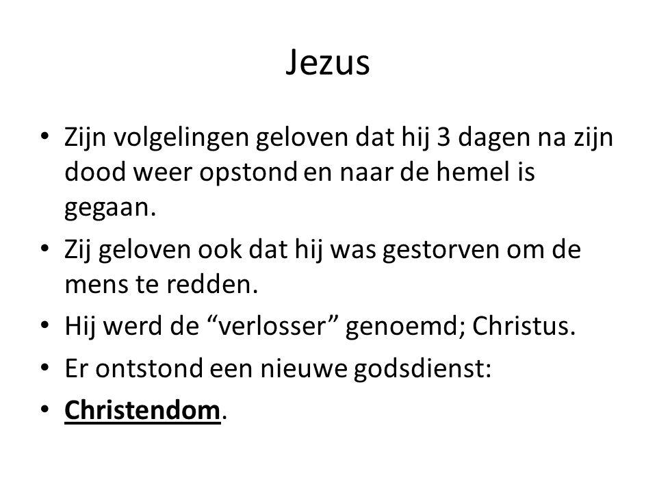 Jezus Zijn volgelingen geloven dat hij 3 dagen na zijn dood weer opstond en naar de hemel is gegaan.