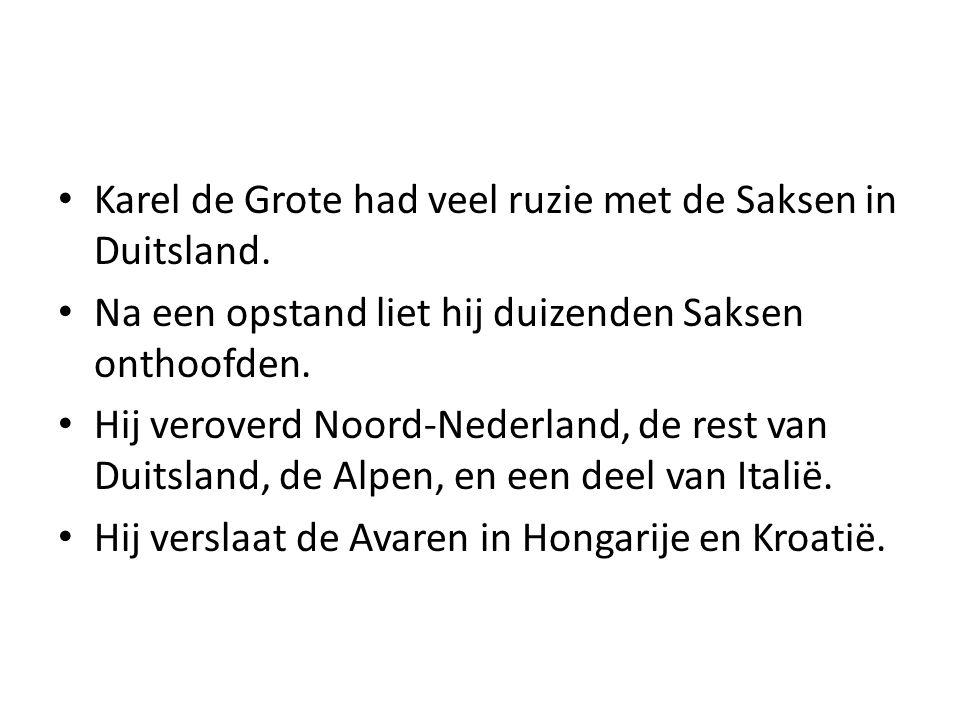 Karel de Grote had veel ruzie met de Saksen in Duitsland.