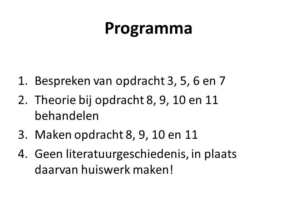 Programma Bespreken van opdracht 3, 5, 6 en 7