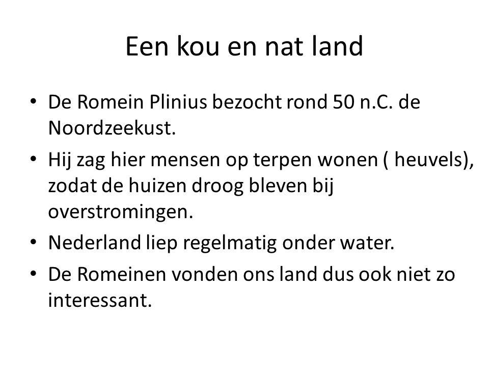 Een kou en nat land De Romein Plinius bezocht rond 50 n.C. de Noordzeekust.