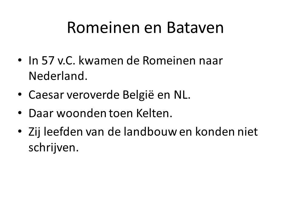 Romeinen en Bataven In 57 v.C. kwamen de Romeinen naar Nederland.