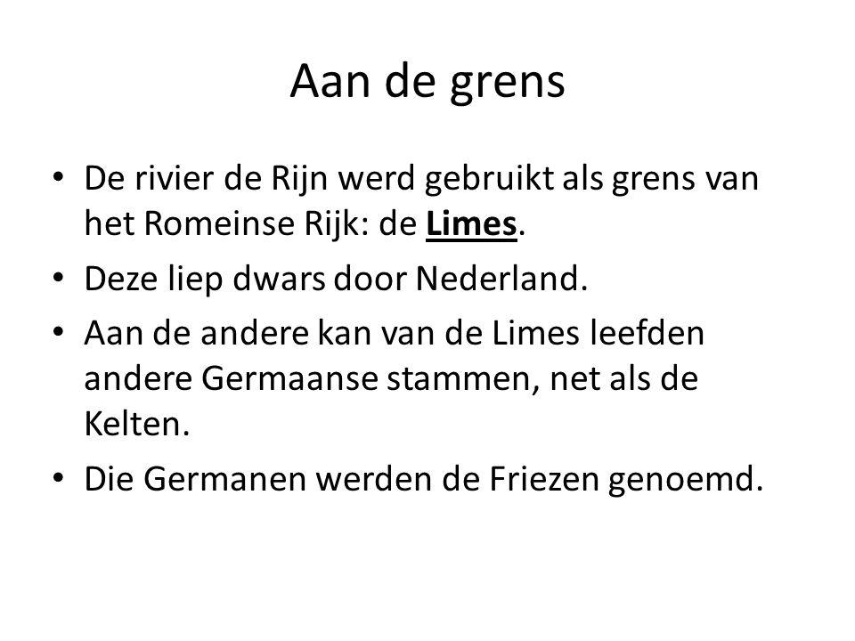 Aan de grens De rivier de Rijn werd gebruikt als grens van het Romeinse Rijk: de Limes. Deze liep dwars door Nederland.