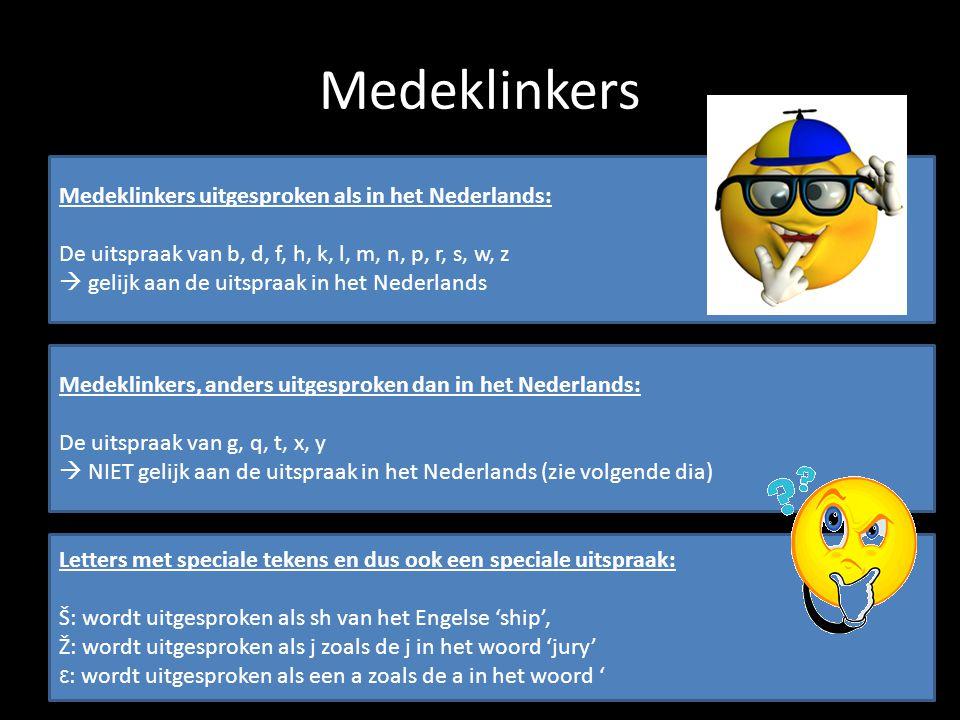 Medeklinkers Medeklinkers uitgesproken als in het Nederlands: