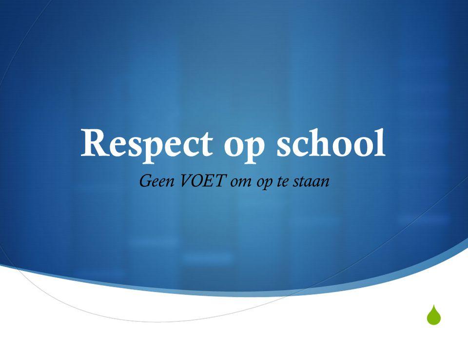 Respect op school Geen VOET om op te staan