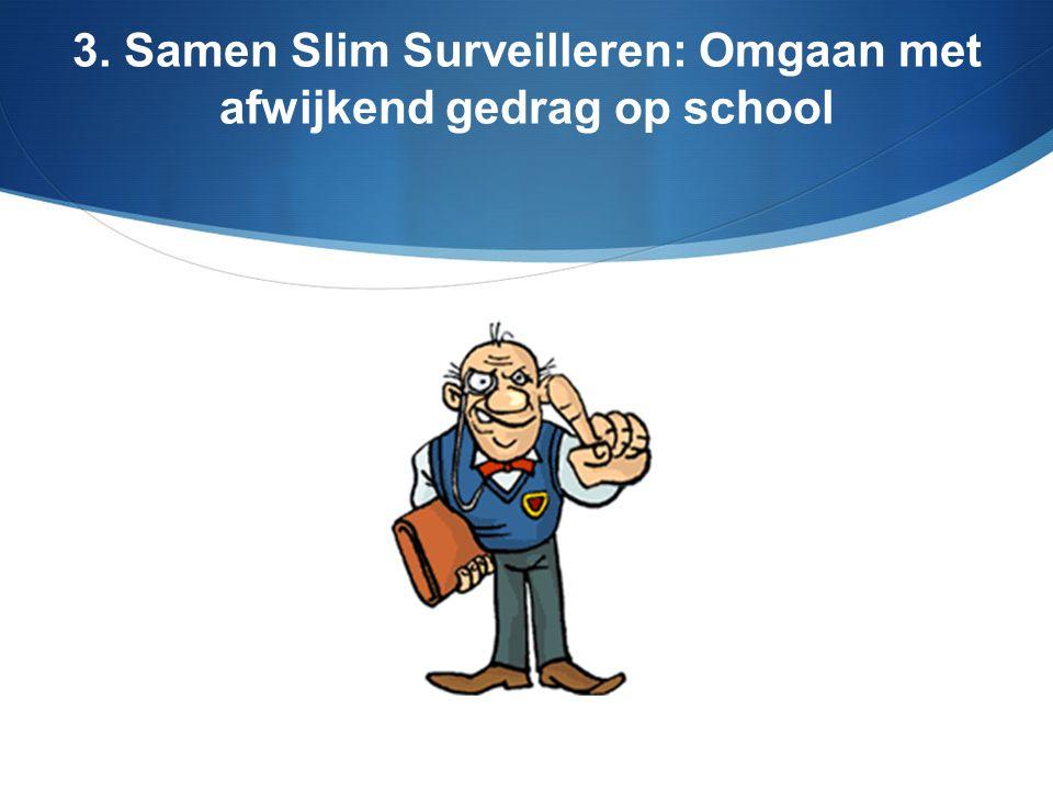 3. Samen Slim Surveilleren: Omgaan met afwijkend gedrag op school
