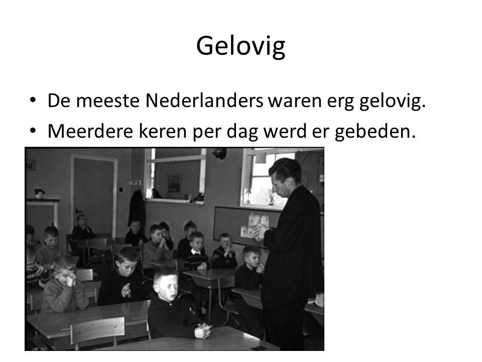 Gelovig De meeste Nederlanders waren erg gelovig.