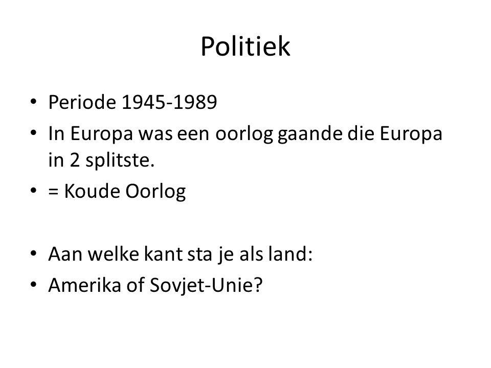 Politiek Periode 1945-1989. In Europa was een oorlog gaande die Europa in 2 splitste. = Koude Oorlog.