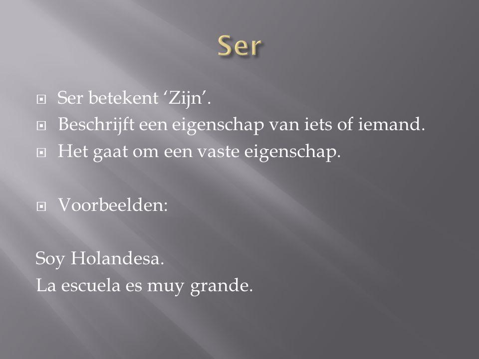 Ser Ser betekent 'Zijn'. Beschrijft een eigenschap van iets of iemand.