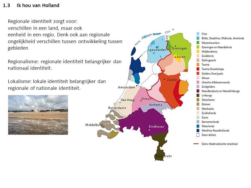 1.3 Ik hou van Holland Regionale identiteit zorgt voor: verschillen in een land, maar ook.