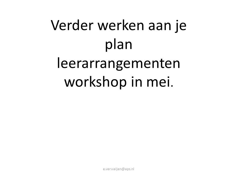 Verder werken aan je plan leerarrangementen workshop in mei.