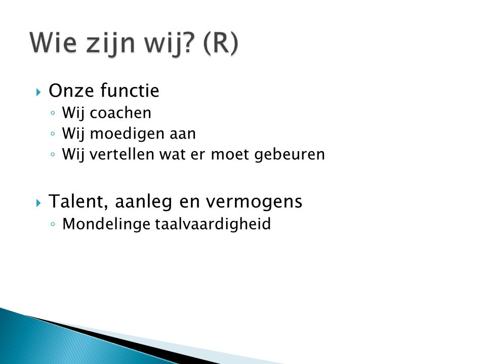Wie zijn wij (R) Onze functie Talent, aanleg en vermogens Wij coachen