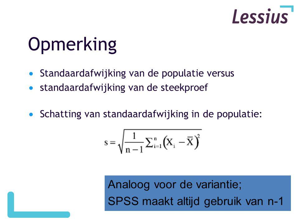 Opmerking Analoog voor de variantie; SPSS maakt altijd gebruik van n-1