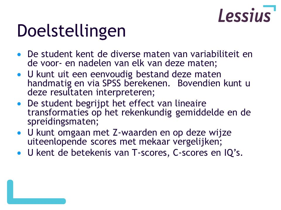 Doelstellingen De student kent de diverse maten van variabiliteit en de voor- en nadelen van elk van deze maten;