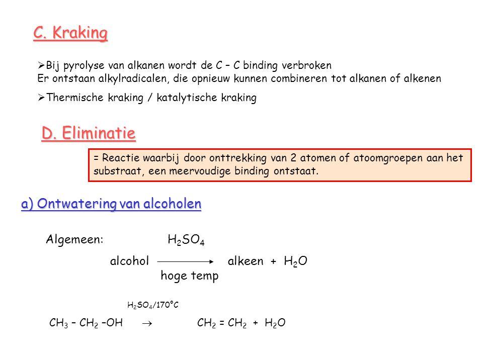 C. Kraking D. Eliminatie a) Ontwatering van alcoholen Algemeen: H2SO4